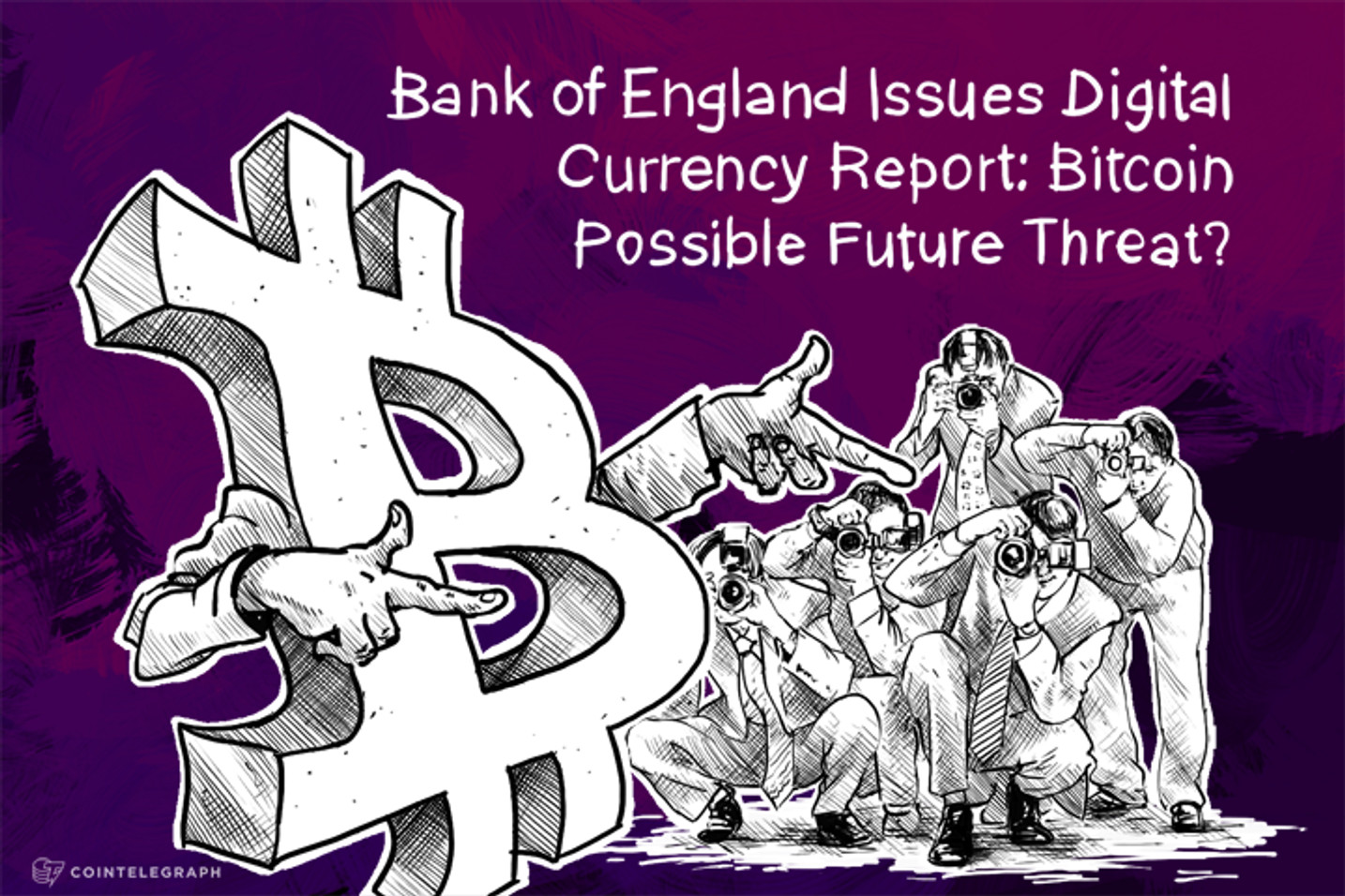 Bank of England Issues Digital Currency Report: Bitcoin Possible Future Threat?