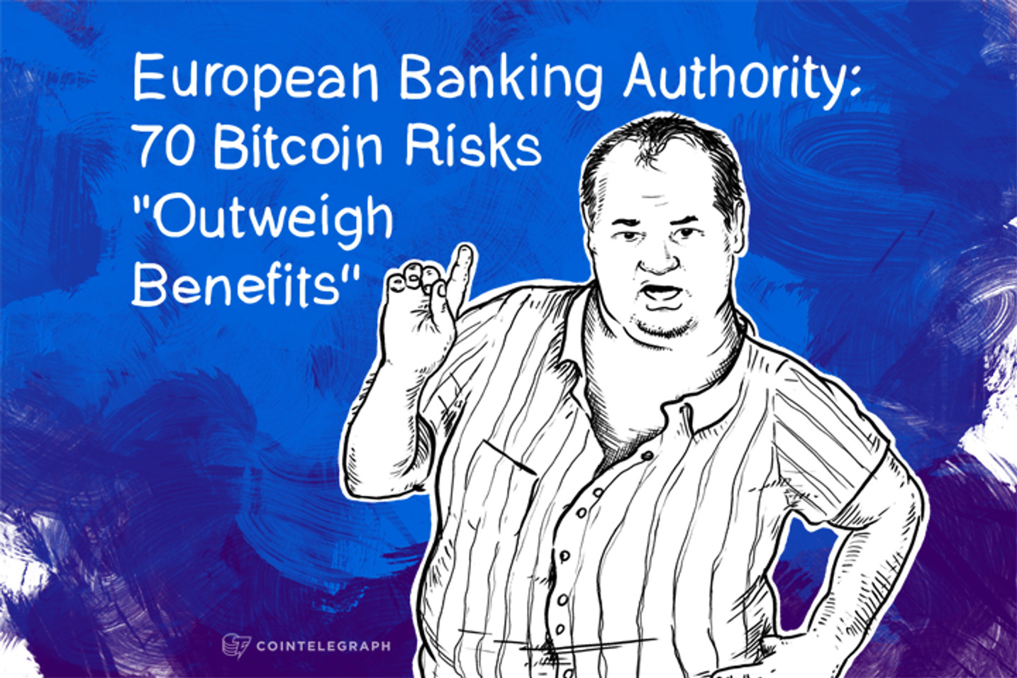 "European Banking Authority: 70 Bitcoin Risks ""Outweigh Benefits"""