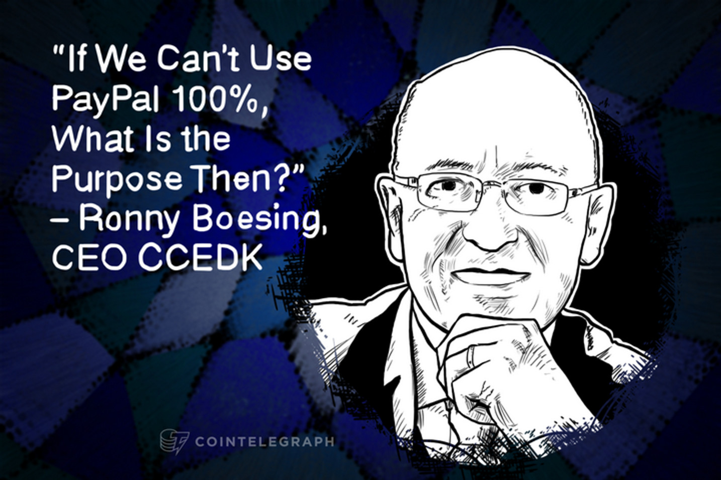 "If We Can't Use PayPal 100%, What Is the Purpose Then?"" – Ronny Boesing, CEO CCEDK"