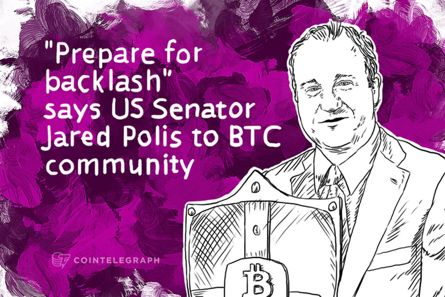 """Prepare for backlash"" says US Senator Jared Polis to BTC community"