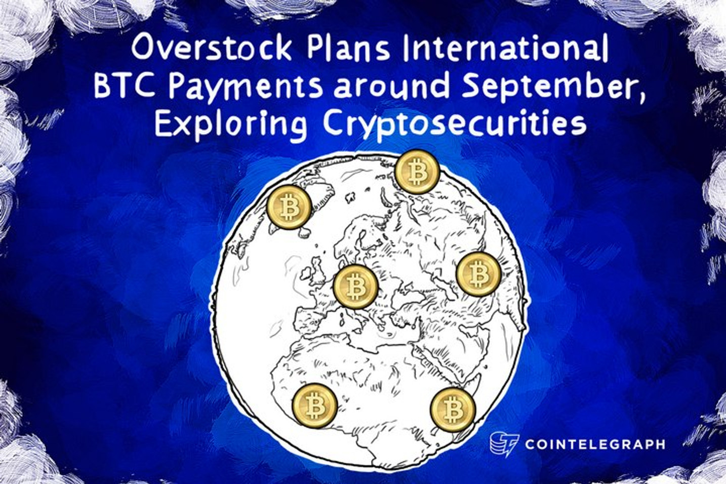 Overstock Plans International BTC Payments around September, Exploring Cryptosecurities