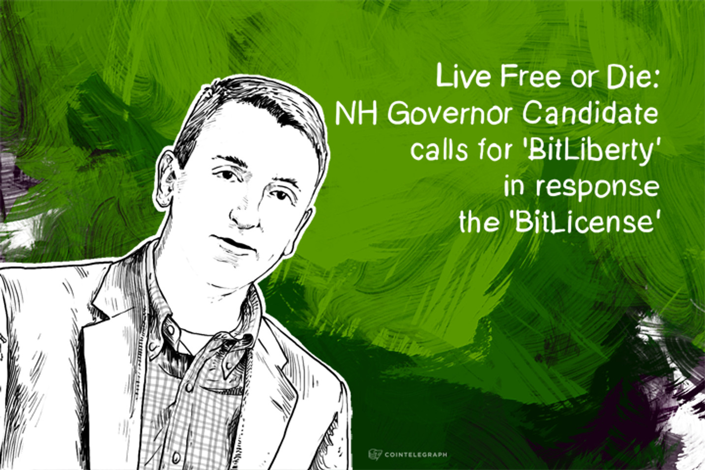 Live Free or Die: NH Governor Candidate calls for 'BitLiberty' in response to the 'BitLicense'