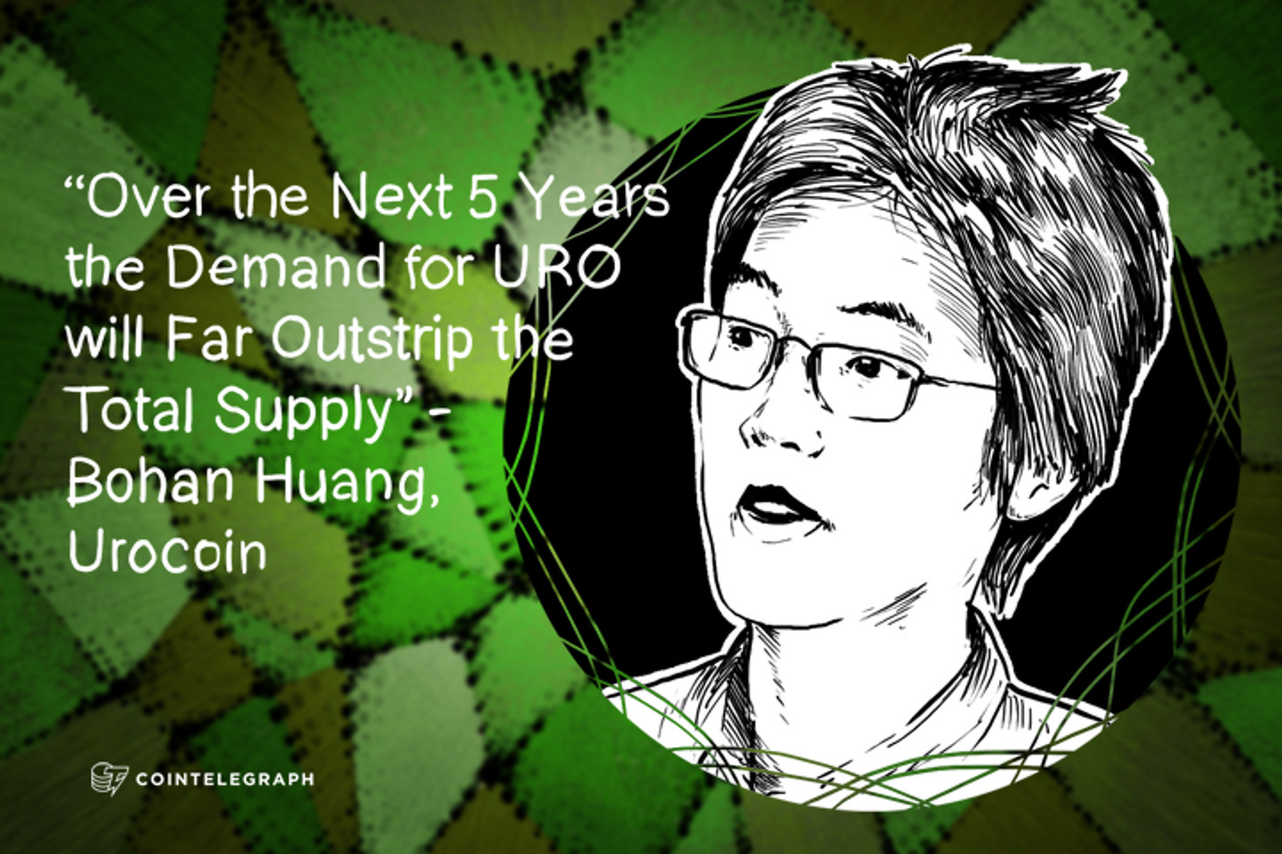 """Over the Next 5 Years the Demand for URO will Far Outstrip the Total Supply"" - Bohan Huang, Urocoin"