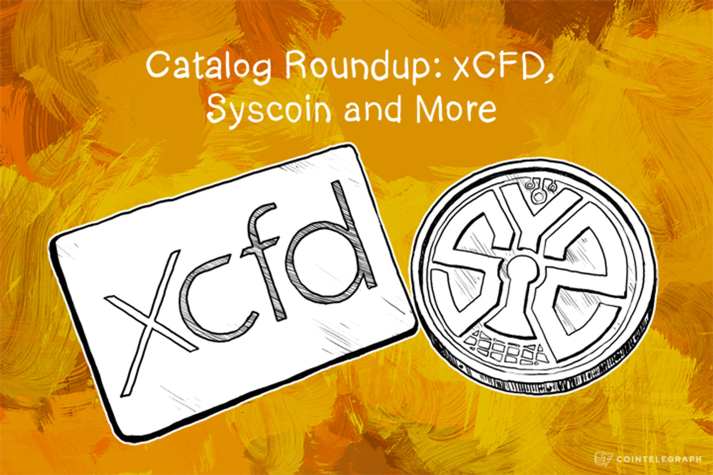 Catalog Roundup: xCFD, Syscoin and More