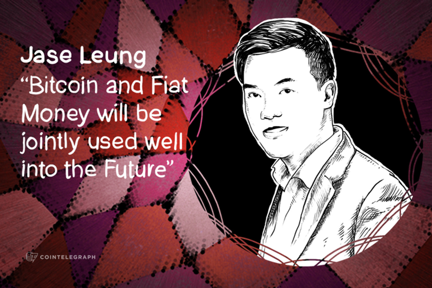"""""""Bitcoin and Fiat Money will be jointly used well into the Future"""" – Jase Leung, CEO Bitcoinnect"""