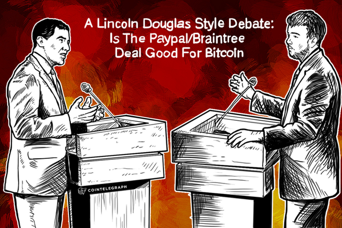 A Lincoln Douglas Style Debate: Is The Paypal/Braintree Deal Good For Bitcoin