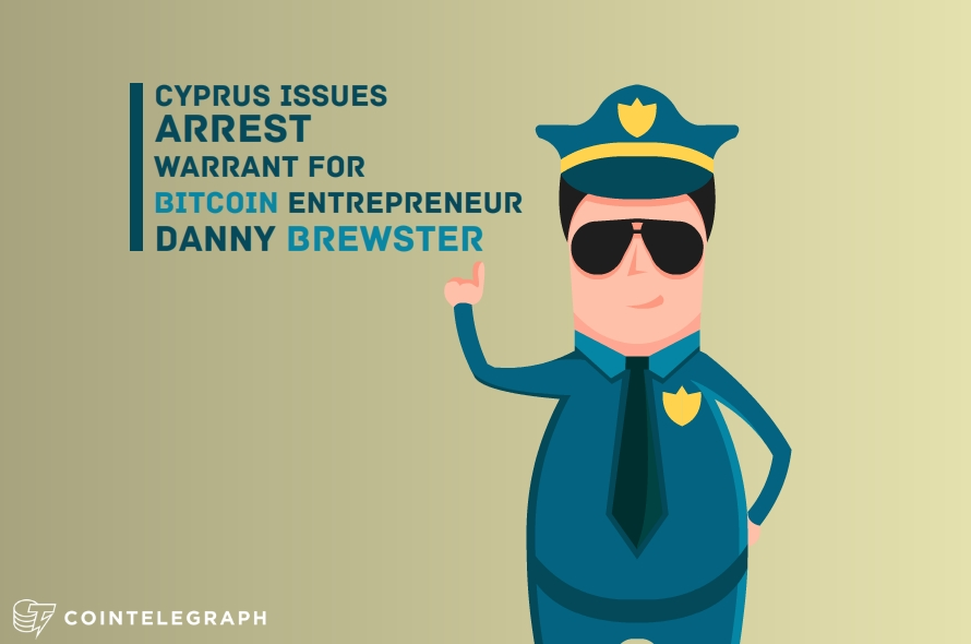 Follow-up: Cyprus issues arrest warrant for Bitcoin Entrepreneur, Danny Brewster