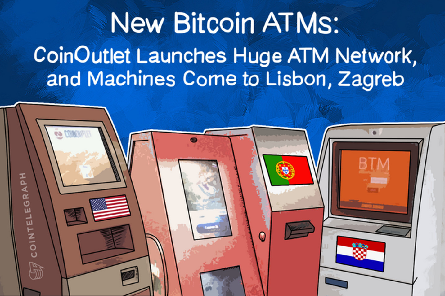 New Bitcoin ATMs: CoinOutlet Launches Huge ATM Network, and Machines Come to Lisbon, Zagreb