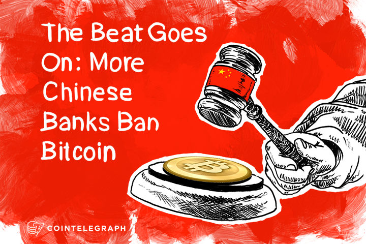 The Beat Goes On: More Chinese Banks Ban Bitcoin
