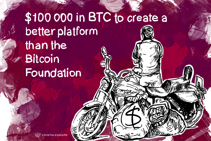 $100 000 in BTC to create a better platform than the Bitcoin Foundation
