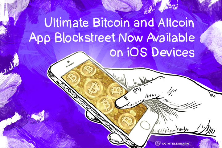 Ultimate Bitcoin and Altcoin App Blockstreet Now Available on iOS Devices