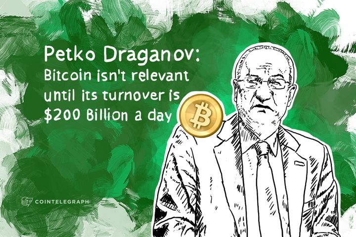 "Bitcoin Needs ""200 Billion Dollars a Day of Transactions"" to Become Relevant - Petko Draganov"