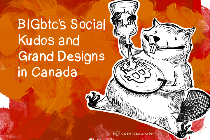 BIGbtc's Social Kudos and Grand Designs in Canada