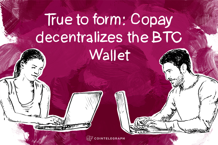 True to form: Copay decentralizes the BTC Wallet