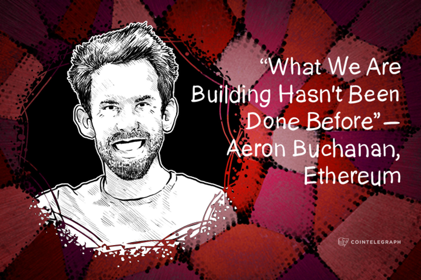 """What We Are Building Hasn't Been Done Before"" - Aeron Buchanan, Ethereum"