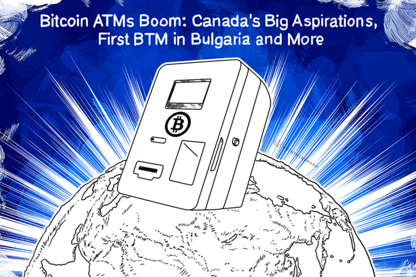 Bitcoin ATMs Boom: Canada's Big Aspirations, First BTM in Bulgaria and More