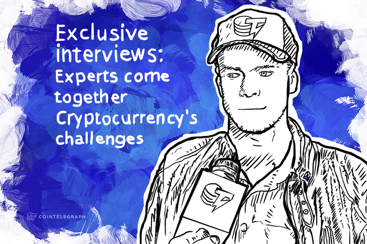 Exclusive interviews: Experts come together Cryptocurrency's challenges