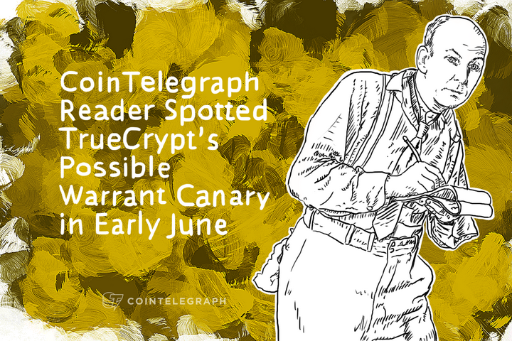 Cointelegraph Reader Spotted TrueCrypt's Possible Warrant Canary in Early June
