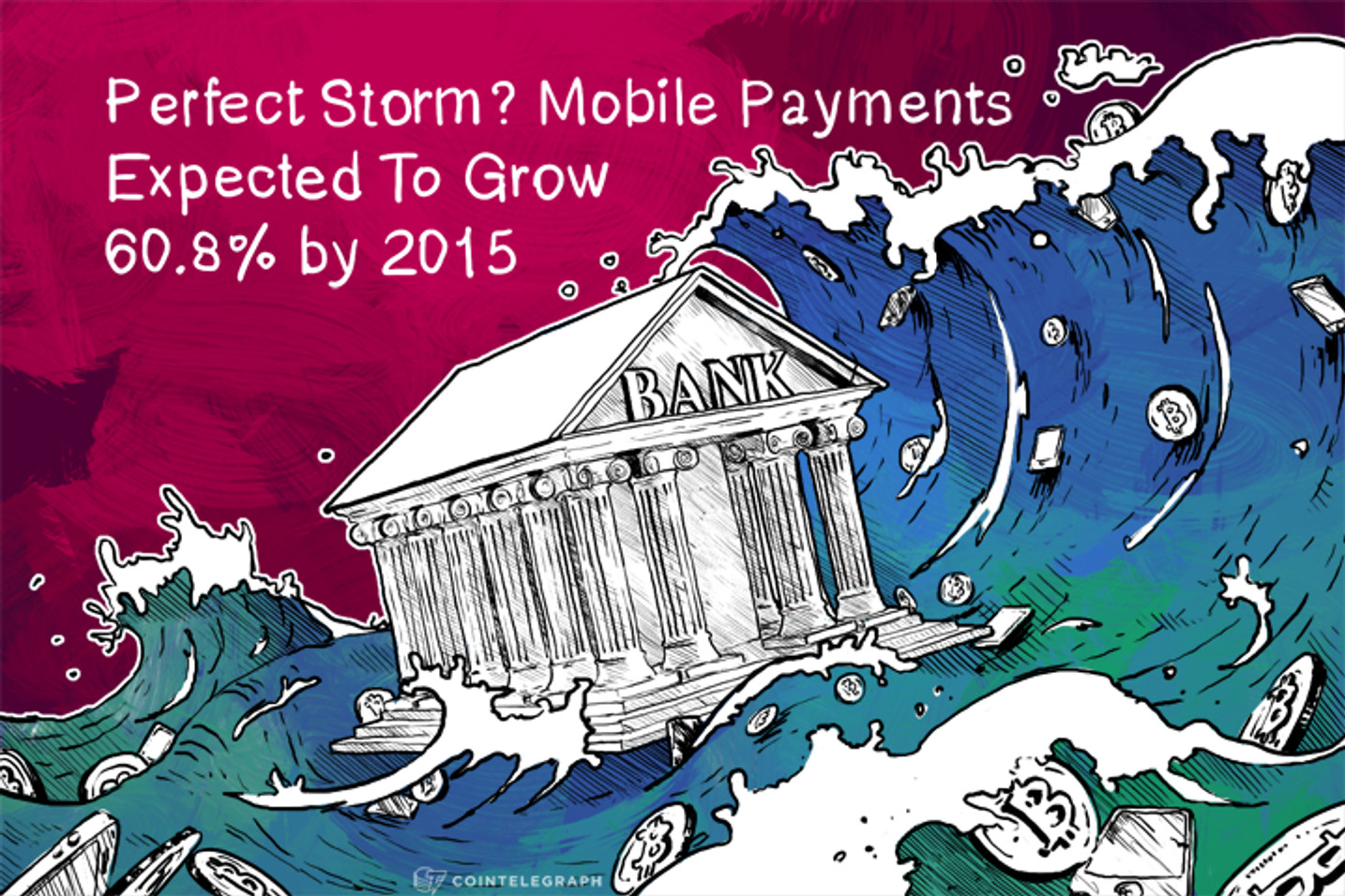 Perfect Storm? Mobile Payments Expected To Grow 60.8% by 2015