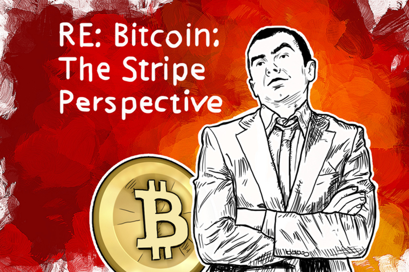 """""""Bitcoin: The Stripe perspective"""" is the view that will render Bitcoin Useless"""
