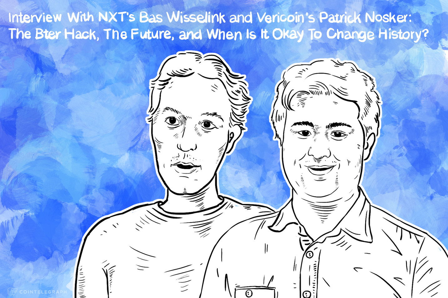 Interview With NXT's Bas Wisselink and Vericoin's Patrick Nosker: The Bter Hack, The Future and When Is It Okay To Change History?