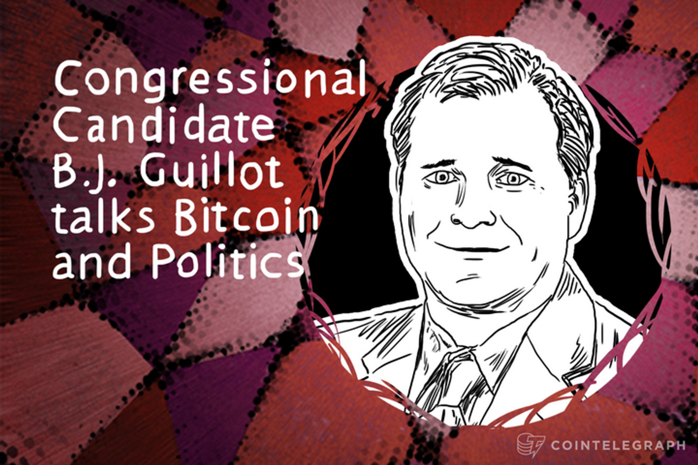 Congressional Candidate B.J. Guillot talks Bitcoin and Politics - Interview