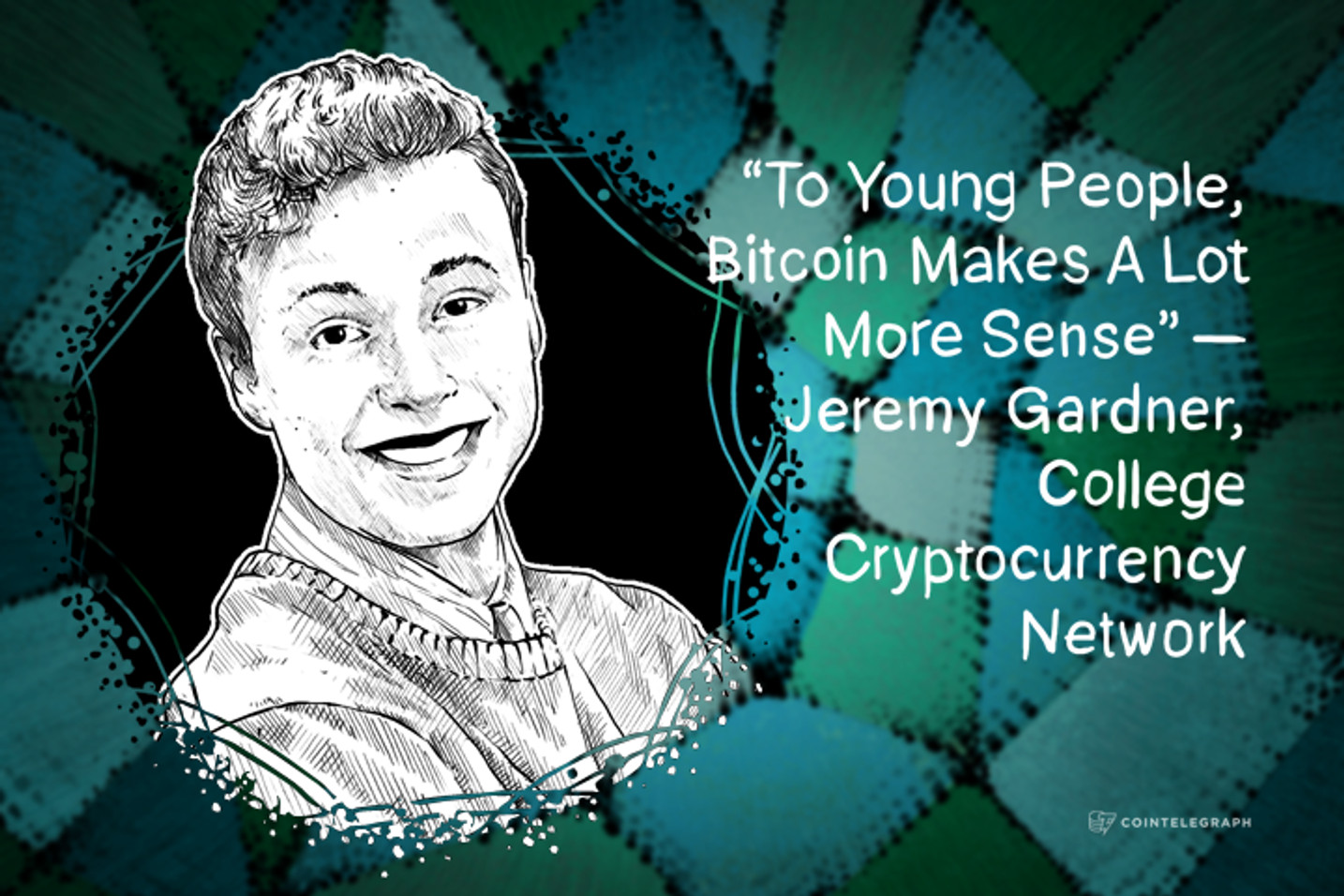 """""""To Young People, Bitcoin Makes A Lot More Sense"""" – Jeremy Gardner, College Cryptocurrency Network"""
