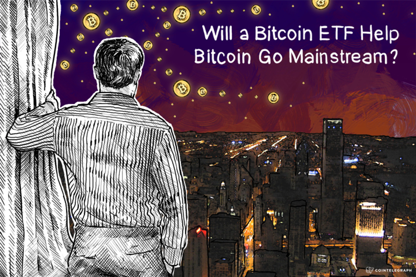Will a Bitcoin ETF Help Bitcoin Go Mainstream?