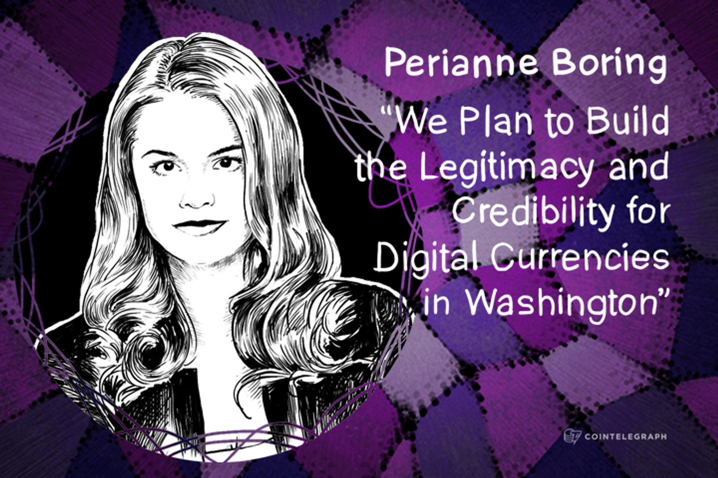 """""""We Plan to Build the Legitimacy and Credibility for Digital Currencies in Washington"""" - Interview with Perianne Boring from Forbes"""
