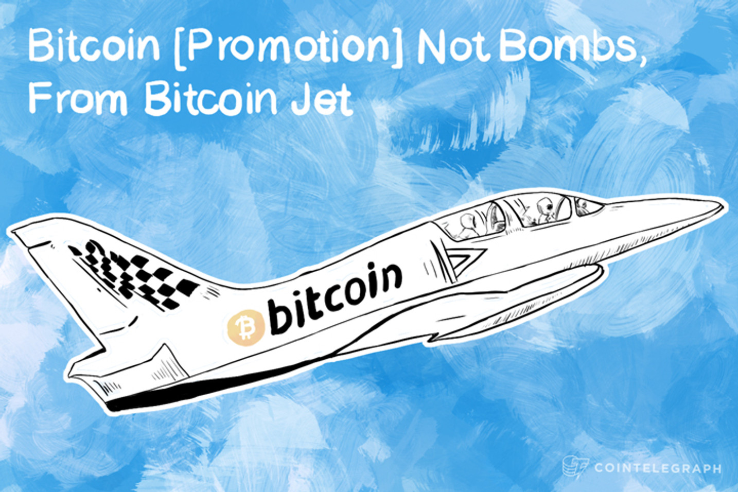 Bitcoin [Promotion] Not Bombs, From Bitcoin Jet
