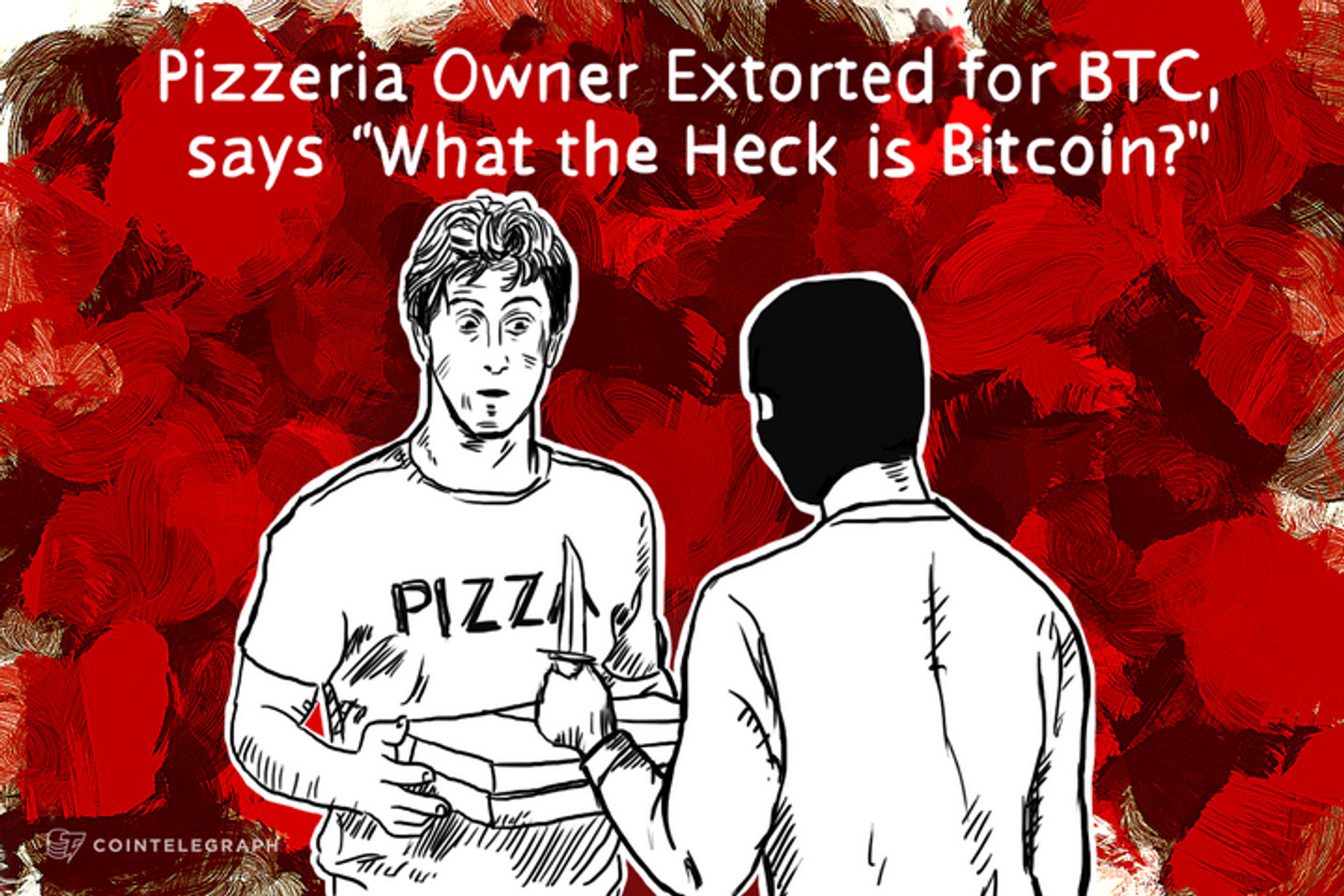 "Pizzeria Owner Extorted for BTC, says ""What the Heck is Bitcoin?"""