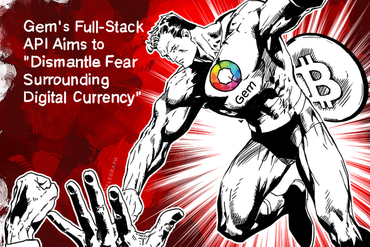 "Gem's Full-Stack API Aims to ""Dismantle Fear Surrounding Digital Currency"""