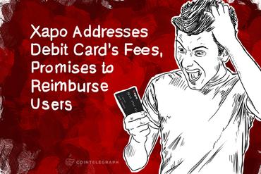 Xapo Addresses Debit Card's Fees, Promises to Reimburse Users