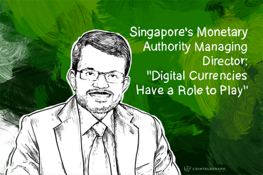 "Singapore's Monetary Authority Managing Director: ""Digital Currencies Have a Role to Play"""