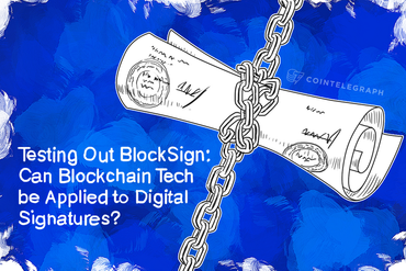 Testing Out BlockSign: Can Blockchain Tech be Applied to Digital Signatures?
