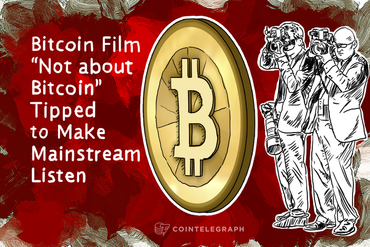 "Bitcoin Film ""Not about Bitcoin"" Tipped to Make Mainstream Listen"
