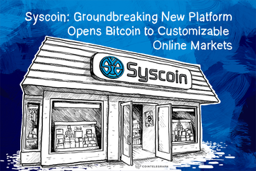 Syscoin: Groundbreaking New Platform Opens Bitcoin to Customizable Online Markets