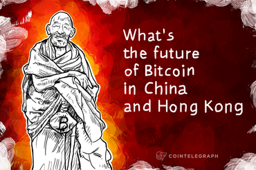 Cointelegraph asks: What's the future of Bitcoin in China and Hong Kong?