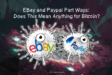 EBay and Paypal Part Ways: Does This Mean Anything for Bitcoin?