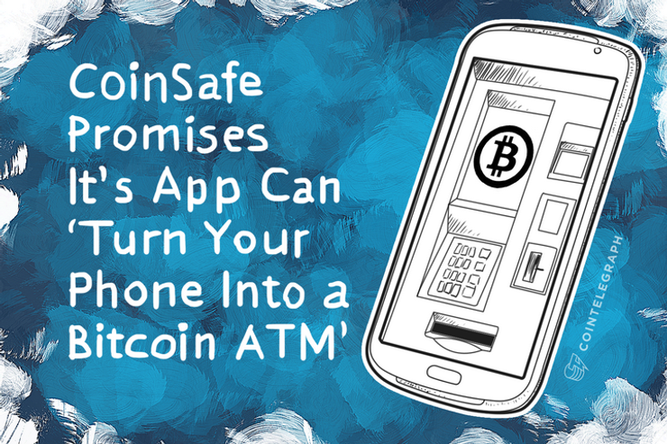 CoinSafe Promises It's App Can 'Turn Your Phone Into a Bitcoin ATM'