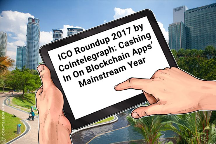 ICO Roundup 2017 by Cointelegraph: Cashing In On Blockchain Apps' Mainstream Year
