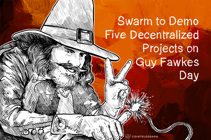 Swarm to Demo Five Decentralized Projects on Guy Fawkes Day