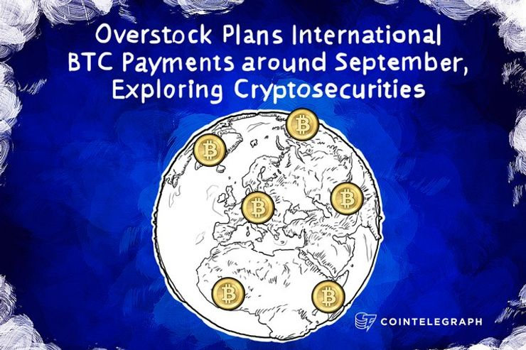 Overstock Plans International BTC Payments around September, Exploring Cryptosecurities