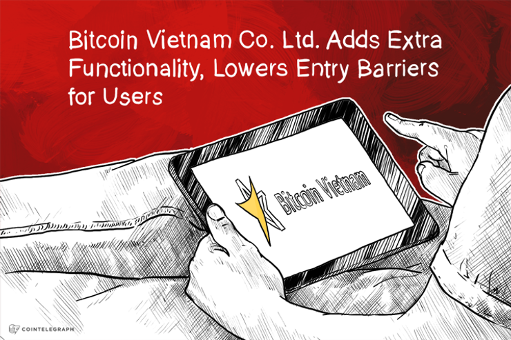 Bitcoin Vietnam Co. Ltd. Adds Extra Functionality, Lowers Entry Barriers for Users