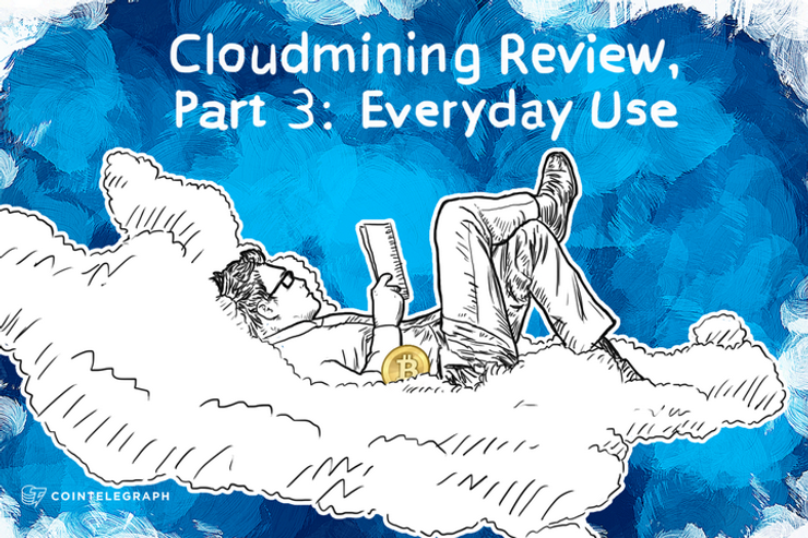 Cloudmining Review, Part 3: Everyday Use.