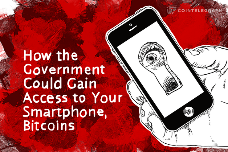 How the Government Could Gain Access to Your Smartphone, Bitcoins