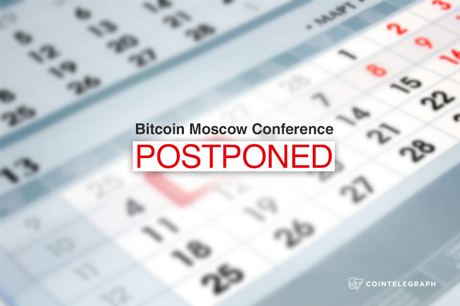 Bitcoin Moscow Conference Postponed