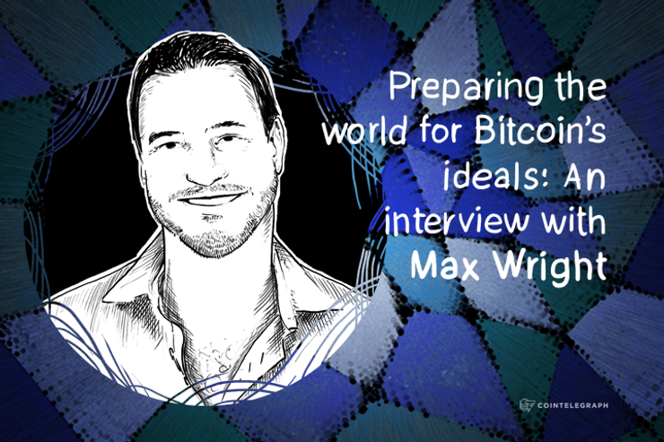 Preparing the world for Bitcoin's ideals: An interview with Max Wright