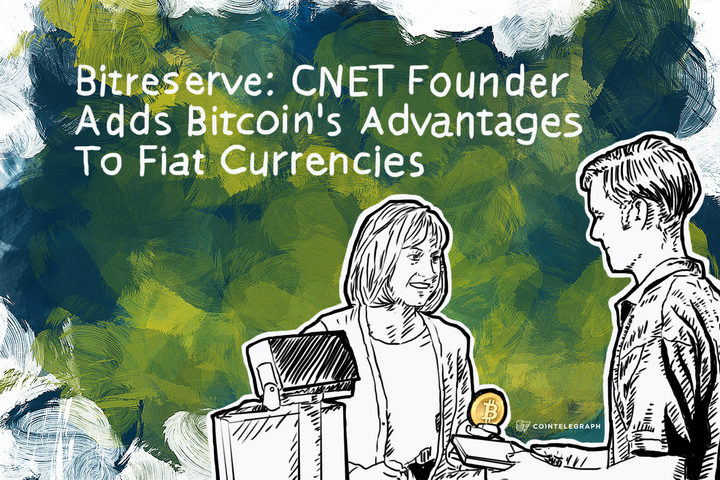Bitreserve: CNET Founder Adds Bitcoin's Advantages To Fiat Currencies