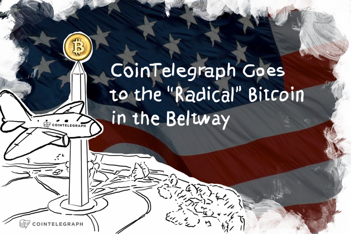 "Cointelegraph Goes to the ""Radical"" Bitcoin in the Beltway"